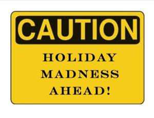 caution-holiday-madness-sign